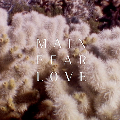 Main Fear Love – Ceaseless