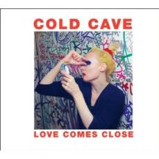 Cold Cave – Love Comes Close
