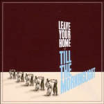 Till the Morninglight – Leave Home (Staatsakt / Indigo)