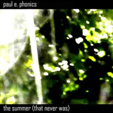 Paul E. Phonics – The Summer (That Never Was)