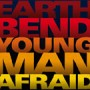 Earthbend – Young Man Afraid (Rookie Records/Cargo)